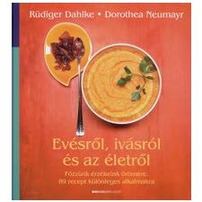 Rüdiger Dahlke, Dorothea Neumayr EVÉSRŐL, IVÁSRÓL ÉS AZ ÉLETRŐL - FŐZZÜNK ÉRZÉKEINK ÖRÖMÉRE: 89 RECEPT KÜLÖNLEGES ALKALMAKRA életmód, egészség