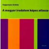 Kappanyos András A magyar irodalom képes atlasza