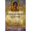 Michael White Giordano Bruno, az eretnek