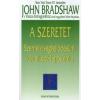 John Bradshaw A SZERETET - SZEMÉLYISÉGFEJLŐDÉSÜNK KÖVETKEZŐ LÉPCSŐFOKA