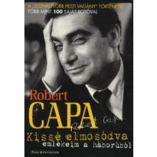 Robert Capa KISSÉ ELMOSÓDVA - EMLÉKEIM A HÁBORÚBÓL /ROBERT CAPA regény