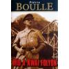 Pierre Boulle HÍD A KWAI FOLYÓN