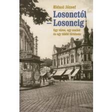 Hidasi József LOSONCTÓL LOSONCIG - EGY VÁROS, EGY CSALÁD ÉS EGY TÚLÉLŐ TÖRTÉNETE történelem