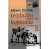 Albert Zsuzsa Irodalmi legendák, legendás irodalom 3.