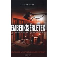 Kirády Attila EMBERKÍSÉRLETEK A NÁCI HALÁLTÁBOROKBAN - RÉMTETTEK AZ ORVOSTUDOMÁNY NEVÉBEN publicisztika