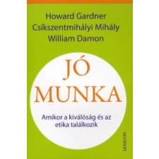 Howard Gardner, Csíkszentmihályi Mihály, William Damon JÓ MUNKA - AMIKOR A KIVÁLÓSÁG ÉS AZ ETIKA TALÁLKOZIK társadalom- és humántudomány