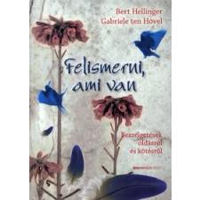 Bert Hellinger, Gabriele ten Hövel FELISMERNI, AMI VAN - BESZÉLGETÉSEK OLDÁSRÓL ÉS KÖTÉSRŐL társadalom- és humántudomány