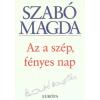 Szabó Magda AZ A SZÉP, FÉNYES NAP