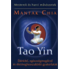 Mantak Chia TAO YIN - ÉLÉNKÍTŐ, EGÉSZSÉGMEGŐRZŐ ÉS ÉLETMEGHOSSZABBÍTÓ GYAKORLATOK