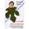 Dominik Klenk A NEMEK ÖSSZEZAVARÁSA - GENDER MAISTREAMING - A FÉRFI ÉS A NŐ VÉGE?