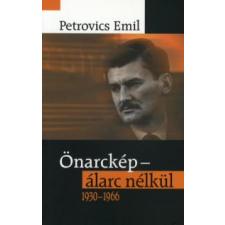 Petrovics Emil ÖNARCKÉP - ÁLARC NÉLKÜL 1930-1966. művészet