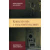 Arend Theodoor van Leeuwen KERESZTÉNYSÉG A VILÁGTÖRTÉNELEMBEN - ÜDVÖSSÉG ÉS SZEKULARIZÁCIÓ