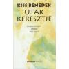 Kiss Benedek UTAK KERESZTJE - ÖSSZEGYŰJTÖTT VERSEK 1962-2009