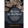 Szabó Máté KI ŐRZI AZ ŐRZŐKET - AZ OMBUDSMANI JOGVÉDELEM
