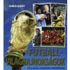 Chris Hunt FUTBALL-VILÁGBAJNOKSÁGOK - CSILLAGOK, LEGENDÁK, MÉRKŐZÉSEK