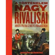 Joseph Cummins A TÖRTÉNELEM NAGY RIVÁLISAI történelem