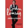Gordon Ramsay JÁTÉK A TŰZZEL - A LEGVAGÁNYABB SÉF ELKÉPESZTŐ ÉLETÚTJA