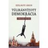 Szilágyi Ákos TÚLIRÁNYÍTOTT DEMOKRÁCIA - OROSZLECKE