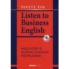 Fekete Éva LISTEN TO BUSINESS ENGLISH - CD MELLÉKLETTEL nyelvkönyv, szótár
