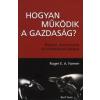 Roger E. A. Farmer HOGYAN MŰKÖDIK A GAZDASÁG?