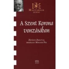 Molnár Pál A SZENT KORONA VONZÁSÁBAN - ZÉTÉNYI ZSOLTTAL BESZÉLGET MOLNÁR PÁL publicisztika