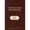 A MAGYAR NYELV NAGYSZÓTÁRA III.