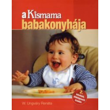 W. Ungváry Renáta A KISMAMA BABAKONYHÁJA gasztronómia