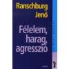 dr. Ranschburg Jenő FÉLELEM, HARAG, AGRESSZIÓ - AZ ÉLET DOLGAI