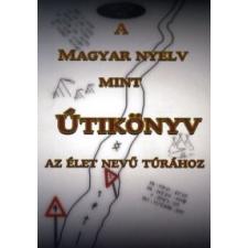 Juhász Zsolt A Magyar nyelv mint Útikönyv az élet nevű túrához ezoterika