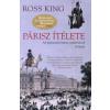 Ross King PÁRISZ ÍTÉLETE - AZ IMPRESSZIONIZMUS SZÜLETÉSÉNEK ÉVTIZEDE