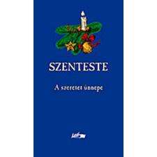 Lazi Könyvkiadó SZENTESTE - A SZERETET ÜNNEPE ajándékkönyv