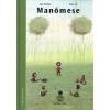 Naphegy Kiadó Manómese - Elgondolkodtató történet az igazi értékekről, döntéseink felelősségéről és a bennünk lakozó varázserőről