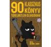 Athenaeum 2000 Kiadó 90 KLASSZIKUS KÖNYV TÜRELMETLEN OLVASÓKNAK szórakozás