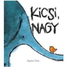Agócs Írisz KICSI, NAGY gyermek- és ifjúsági könyv