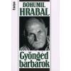 Bohumil Hrabal Gyöngéd barbárok