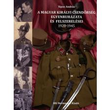 Sipos András A MAGYAR KIRÁLYI CSENDŐRSÉG EGYENRUHÁZATA ÉS FELSZERELÉSEI 1920-1945. történelem