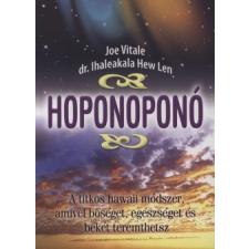 Dr. Ihaleakala Hew Len;Dr. Joe Vitale HOPONOPONÓ - A TITKOS HAWAII MÓDSZER, AMIVEL BŐSÉGET, EGÉSZSÉGET ÉS BÉKÉT TEREMTHETSZ ezotéria