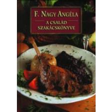 F. Nagy Angéla A család szakácskönyve gasztronómia