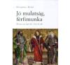 Ozogány Ernő JÓ MULATSÁG, FÉRFIMUNKA - NEMZETÉPÍTŐ FÉRFIAK történelem