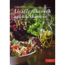T. Fodor Zsuzsanna Lisztérzékenyek szakácskönyve életmód, egészség
