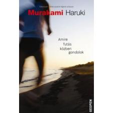 Haruki Murakami Amire futás közben gondolok irodalom