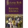 Victoria Holt Királynék háborúja