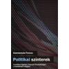 Cseresnyés Ferenc Politikai színterek: A politika fogalma, funkciói és lehetőségei a mediatizált világban