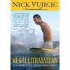 Nick Vujicic Megállíthatatlan