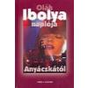 OLÁH IBOLYA NAPLÓJA ANYÁCSKÁTÓL