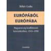 EURÓPÁBÓL EURÓPÁBA - Magyarország konfliktusok kereszttüzében, 1945-1990