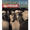 Széky János Retroévek 1980 - Így éltünk