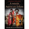 Marcellus Mihály A veterán - Aquincum farkasa