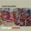 Mark Knopfler Kill To Get Crimson CD