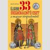 LÍRA KÖNYV ZRT. Újabb 33 meghökkentõ eset a magyar történelembõl